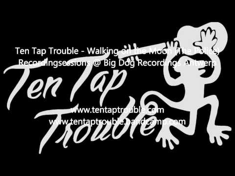 Ten Tap Trouble - Walking on the moon (The Police)