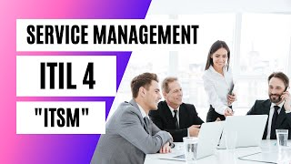 WHAT IS SERVICE MANAGEMENT? Introduction to ITIL 4 and ITSM / ITIL 4 Foundation