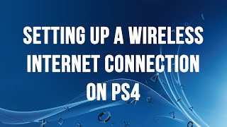 PS4 - Setting up a Wireless Internet Connection