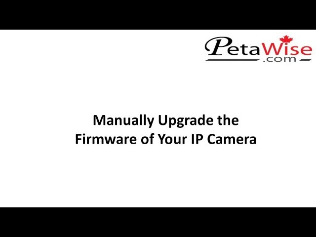 Manually Upgrade the Fimware of Your IP Camera