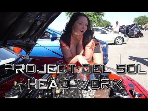 Project Del Sol #7   Headwork