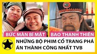 Những Bộ Phim Cổ Trang Phá Án Thành Công Nhất Của TVB