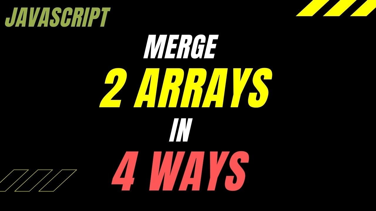 4 Ways to Merge 2 Arrays in JavaScript
