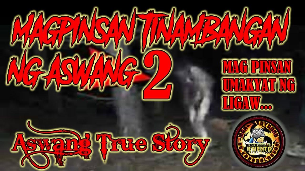 MAGPINSAN TINAMBANGAN NG ASWANG 2   ASWANG TRUE STORY