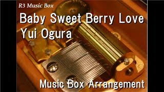 "Baby Sweet Berry Love/Yui Ogura [Music Box] (Anime ""The Hentai Prince and the Stony Cat."" ED)"