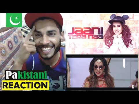Pakistani Reaction On Jaani Tera Naa : SUNANDA SHARMA : Latest Punjabi Songs 2018