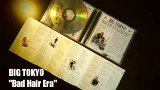 """BIG TOKYO """"Bad Hair Era"""" (first track from the Ep """"Keep it loud!"""" 2002)"""