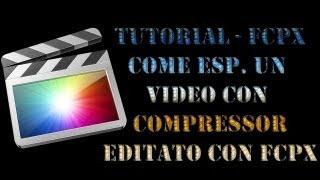 tutorial final cut pro x ita come esportare con compressor 4 un video editato con fcpx