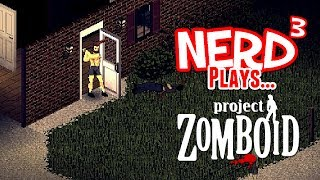 Nerd³ Plays... Project Zomboid