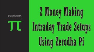 2 Money Making Intraday Trade Setups Using Zerodha Pi