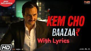 Kem Cho Lyrics Full Song | Baazaar | Saif Ali Khan, Rohan Mehra, Radhika A | Tanishk Bagchi | lkka