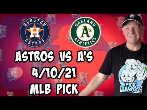 Houston Astros vs Oakland A's 4/10/21 MLB Pick and Prediction MLB Tips Betting Pick