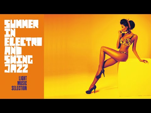 best-of-summer-in-electro-&-swing---light-jazz-music-session-(relaxing-megamix)