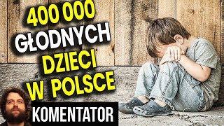 400 000 DZIECI w Polsce Jest Głodne - Ta Liczba Wzrasta - DLACZEGO? Analiza Komentator Pieniądze PIS