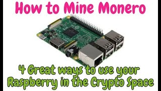 Mine Monero with your Raspberry & 4 Useful ways to use PI in Crypto