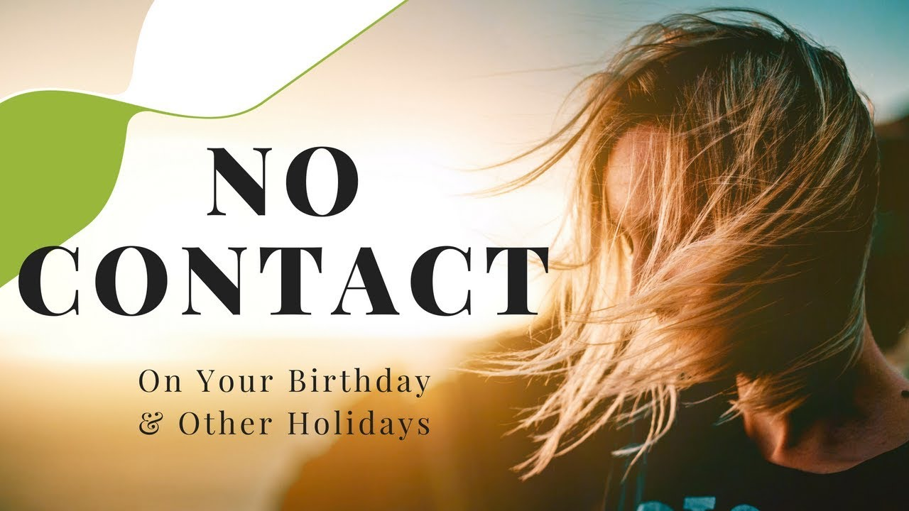 No Contact With Narcissists On Your Birthday And Holidays