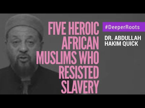 Five Heroic African Muslims Who Resisted Slavery | Deeper Roots | Dr Abdullah Hakim Quick