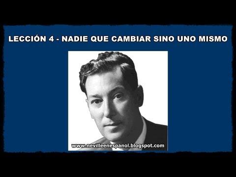 LECCIÓN 4 - NADIE QUE CAMBIAR SINO UNO MISMO (Neville Goddard - 1948)