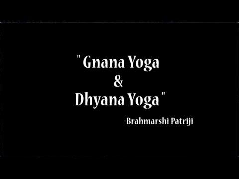 """Gnana Yoga & Dhyana Yoga"" - Brahmarshi Patriji"