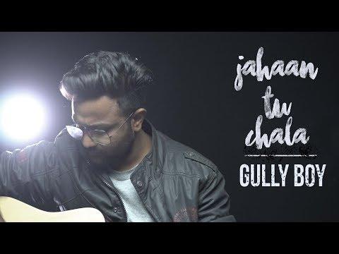 Jahaan Tu Chala | Gullyboy Cover By Ronak Limbachiya