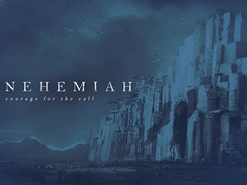 Nehemiah The Courage for the Call: Week One