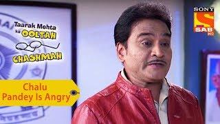 Your Favorite Character | Chalu Pandey Is Angry | Taarak Mehta Ka Ooltah Chashmah