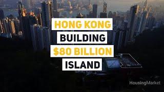 Hong Kong Building $80 Billion Artificial Island | Housingmarket