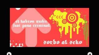 Download Sorbo al Seko - Pana Criminal Feat. El Kabron Under (Under g) MP3 song and Music Video