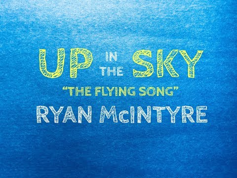 Ryan McIntyre - Up In The Sky (The Flying Song)