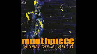 Watch Mouthpiece What Was Said video