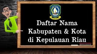 Daftar Nama Kabupaten & Kota di Kepulauan Riau