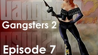 Let's Play! Gangsters 2: Vendetta - Episode 7