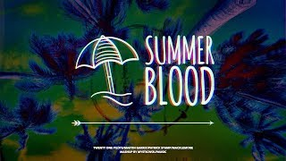 Summer Blood | TØP/Martin Garrix/Patrick Stump/Macklemore (Mashup)