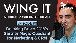 Breaking Down 2018's Gartner Magic Quadrant for Marketing & CRM - Wing It Podcast Episode 8