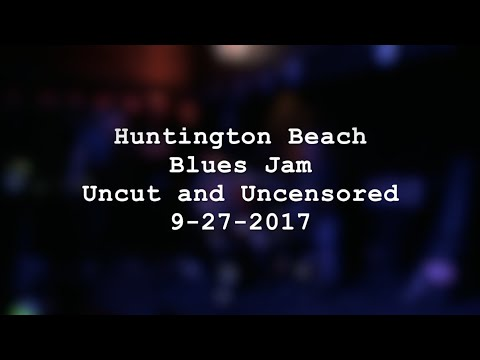 Huntington Beach Blues Jam Uncut And Uncensored 9-27-2017 | MikesGigTV
