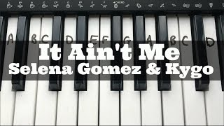 'It Ain't Me' - Selena Gomez & Kygo | Easy Keyboard Tutorial With Notes (Right Hand)