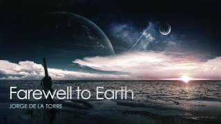 Jorge de la Torre - Farewell to Earth - EPIC Music,(Music Video Project)