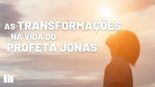 As transformações na vida do profeta Jonas | Rev. Fabiano Santos