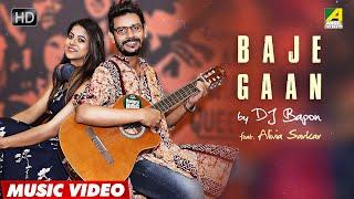 Baje Gaan - Dj Bapon   Bengali Song   Official Video   Feat. Alivia Sarkar