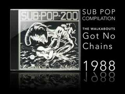 SUB POP 200 - THE WALKABOUTS - GOT NO CHAINS
