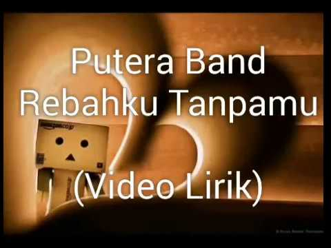 Putera Band-Rebahku Tanpamu Video Lirik