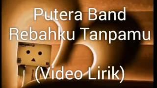 Download Putera Band-Rebahku Tanpamu Video Lirik Mp3