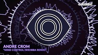 """Andre Crom - """"Mind Control"""" (Wehbba Remix) [Track of the Day]"""