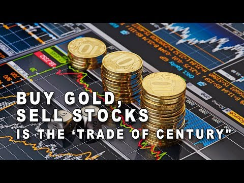 "Buy Gold, Sell Stocks Is the 'Trade of Century""."