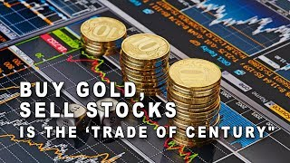 """Buy Gold, Sell Stocks Is the 'Trade of Century""""."""