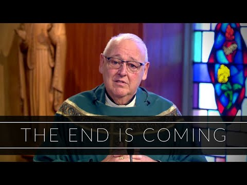 The End is Coming | Homily: Father Walter Carreiro
