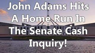 John Adams Hits A Home Run In The Senate Cash Inquiry