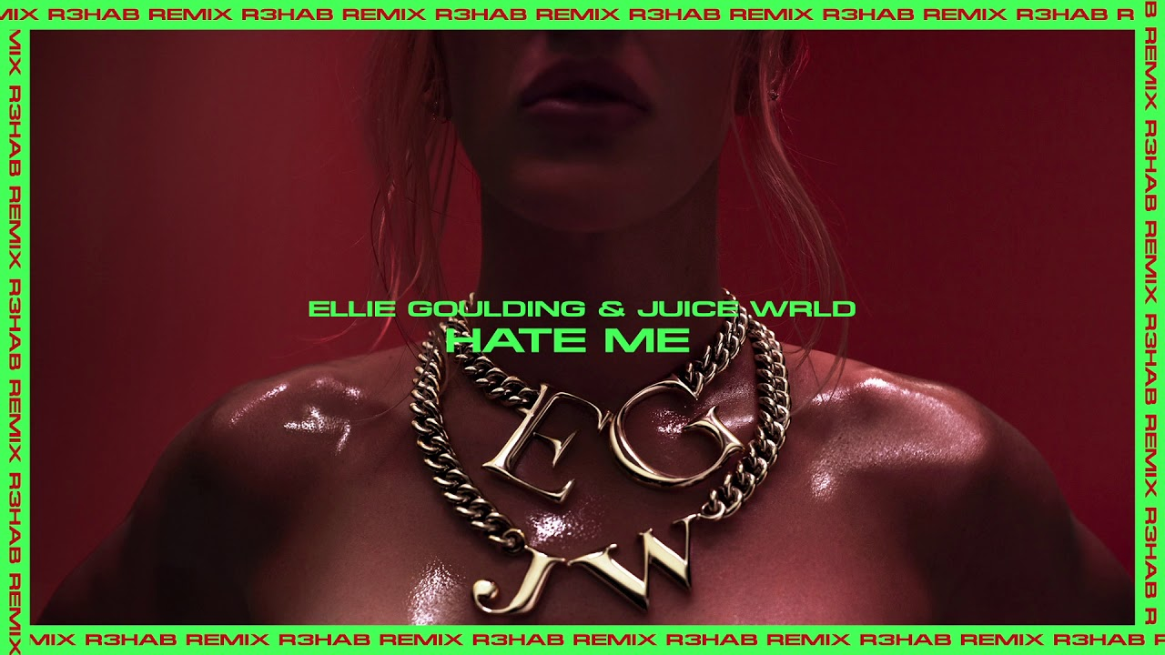 Ellie Goulding Hate Me With Juice Wrld R3hab Remix