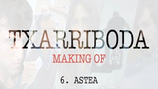 Txarriboda | Making Of | 6. Astea