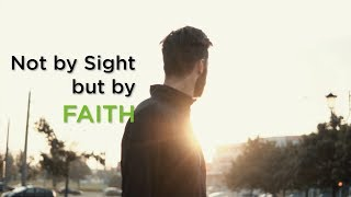 Not by Sight but by Faith Compilation